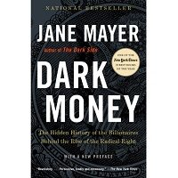 Download Dark Money: The Hidden History of the Billionaires Behind the Rise of the Radical Right by Jane Mayer Free