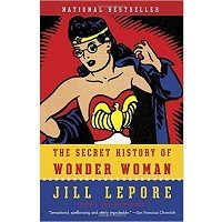 The Secret History of Wonder Woman by Jill Lepore Free Download