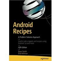 Android Recipes: A Problem-Solution Approach 5th Edition by Dave Smith and Erik Hellman Free Download