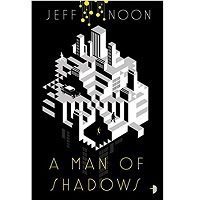 A Man of Shadows by Jeff Noon Book Review