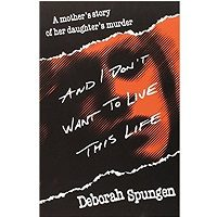 And I Don't Want to Live This Life by Deborah Spungen PDF Free Download