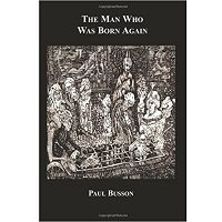 Download The Man Who Was Born Again by Paul Busson PDF Free