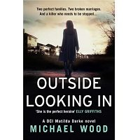 Outside Looking In: A darkly compelling crime novel with a shocking twist by Michael Wood
