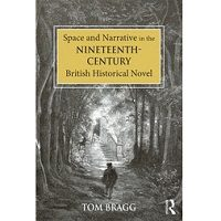Space and Narrative in the Nineteenth-Century British Historical Novel by Tom Bragg PDF Free Download