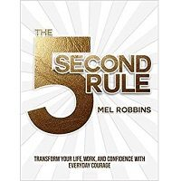 The 5 Second Rule: Transform Your Life, Work, and Confidence with Everyday Courage PDF Free Download