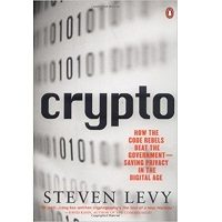 Crypto How the Code Rebels Beat the Government Saving Privacy in the Digital Age PDF Book Free Download