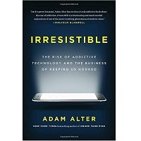 Irresistible: The Rise of Addictive Technology and the Business of Keeping Us Hooked by Adam Alter Free Download