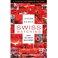 Download Swiss Watching: Inside the Land of Milk and Money by ...