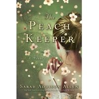 The Peach Keeper: A Novel by Sarah Addison Allen Free Download