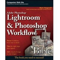 Adobe Photoshop Lightroom and Photoshop Workflow Bible by Mark Fitzgerald
