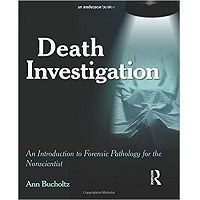 Death Investigation: An Introduction to Forensic Pathology for the Nonscientist 1st Edition by Ann Bucholtz PDF Free Download