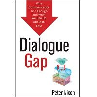 Dialogue Gap: Why Communication Isnt Enough and What We Can Do About It, Fast by Peter Nixon PDF Free Download