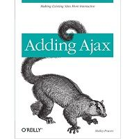 Download Adding Ajax Making Existing Sites More Interactive by Shelley Powers PDF Free