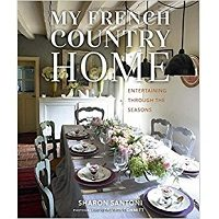 My French Country Home: Entertaining Through the Seasons by Sharon Santoni Free Download