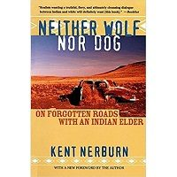 Neither Wolf nor Dog: On Forgotten Roads with an Indian Elder 2nd Edition by Kent Nerburn Free Download