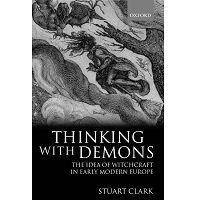 Thinking with Demons: The Idea of Witchcraft in Early Modern Europe by Stuart Clark Free Download