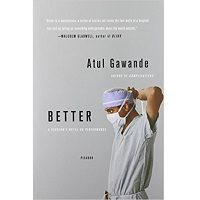 Better A Surgeon's Notes on Performance by Atul Gawande