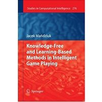 Knowledge-Free and Learning-Based Methods in Intelligent Game Playing by Jacek Mandziuk PDF Book Free Download