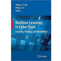 Machine Learning in Cyber Trust Security, Privacy, and Reliability PDF Book Free Download