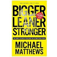 Bigger Leaner Stronger The Simple Science of Building the Ultimate Male Body by Michael Matthews PDF Download