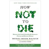 Download How Not to Die Discover the Foods Scientifically Proven to Prevent and Reverse Disease PDF