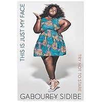 This Is Just My Face Try Not to Stare by Gabourey Sidibe PDF Download Free
