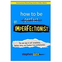 How to Be an Imperfectionist by Stephen Guise PDF Download Free
