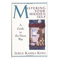 PDF Mastering Your Hidden Self by Serge Kahili King Download