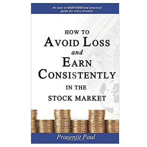 How to Avoid Loss and Earn Consistently in the Stock Market by Prasenjit Paul PDF Download