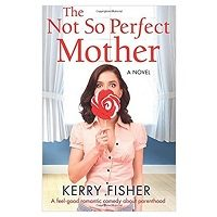 The Not So Perfect Mother by Kerry Fisher PDF Download