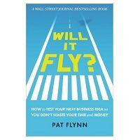 Will It Fly How to Test Your Next Business Idea So You Don't Waste Your Time and Money pdf download