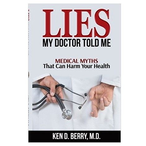 Lies My Doctor Told Me by Ken D. Berry MD PDF Download