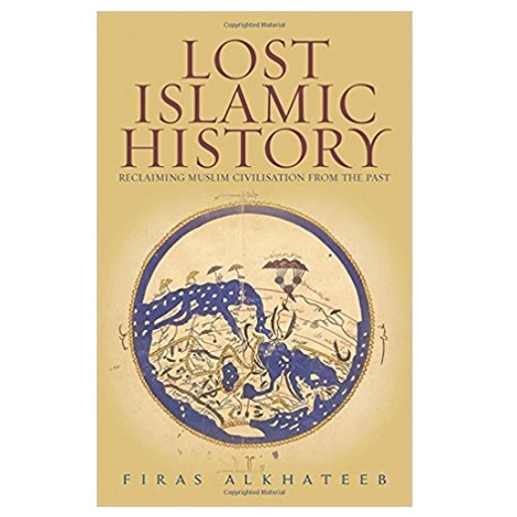 PDF Lost Islamic History by Firas Alkhateeb Download
