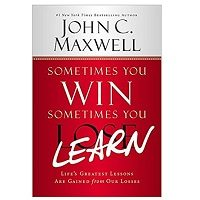 Sometimes You Win-Sometimes You Learn by John C. Maxwell PDF