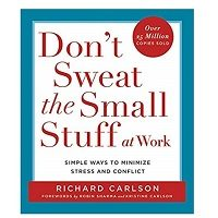 Dont Sweat the Small Stuff at Work by Richard Carlson PDF Download