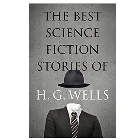 The Best Science Fiction Stories of H. G. Wells pdf