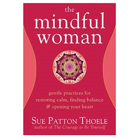 The Mindful Woman by Sue Patton Thoele PDF