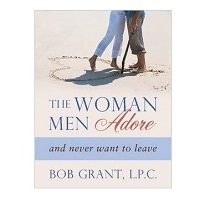 The Woman Men Adore…and Never Want To Leave by Bob Grant PDF