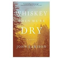 Whiskey When We're Dry by John Larison PDF