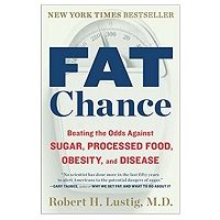 Fat Chance: Beating the Odds Against Sugar Processed Food Obesity and Disease