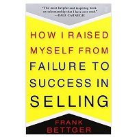 How I Raised Myself from Failure to Success in Selling by Frank Bettger PDF Download