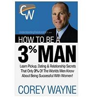 How To Be A 3% Man, Winning The Heart Of The Woman Of Your Dreams by Corey Wayne PDF