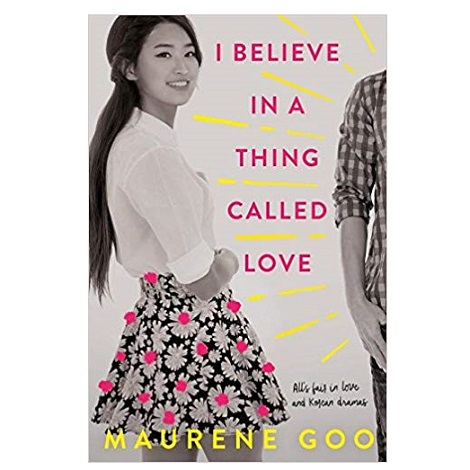 I Believe in a Thing Called Love by Maurene Goo PDF Download