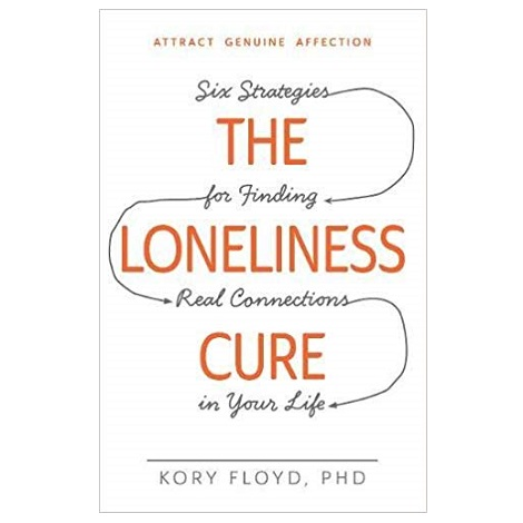 The Loneliness Cure by Kory Floyd PDF Download