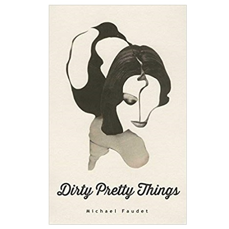 Dirty Pretty Things by Michael Faudet PDF