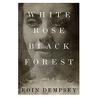 White Rose, Black Forest by Eoin Dempsey PDF