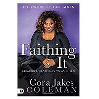 Faithing It by Cora Jakes-Coleman