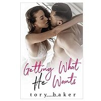 Getting What He Wants by Tory Baker PDF Download