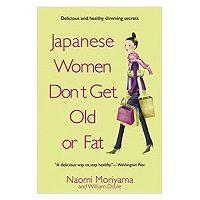 Japanese Women Don't Get Old or Fat by Naomi Moriyama PDF