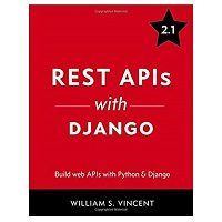 REST APIs with Django by William S. Vincent PDF Download